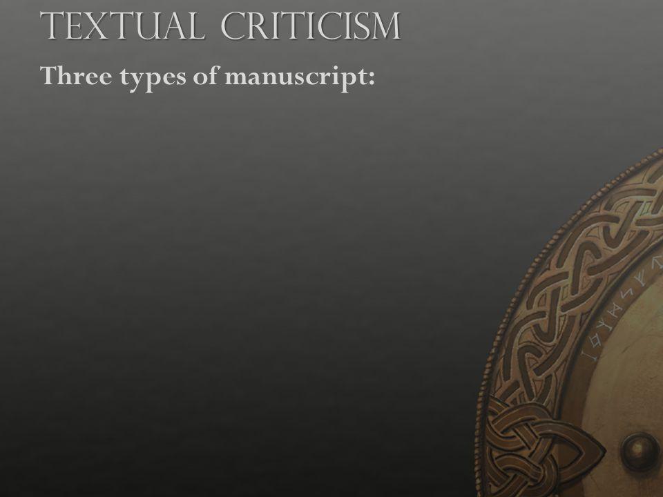 Three types of manuscript: Textual Criticism