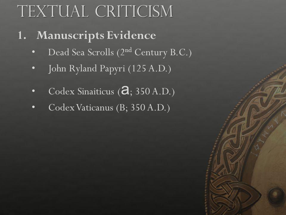 1.Manuscripts Evidence Dead Sea Scrolls (2 nd Century B.C.) John Ryland Papyri (125 A.D.) Codex Sinaiticus ( a ; 350 A.D.) Codex Vaticanus (B; 350 A.D