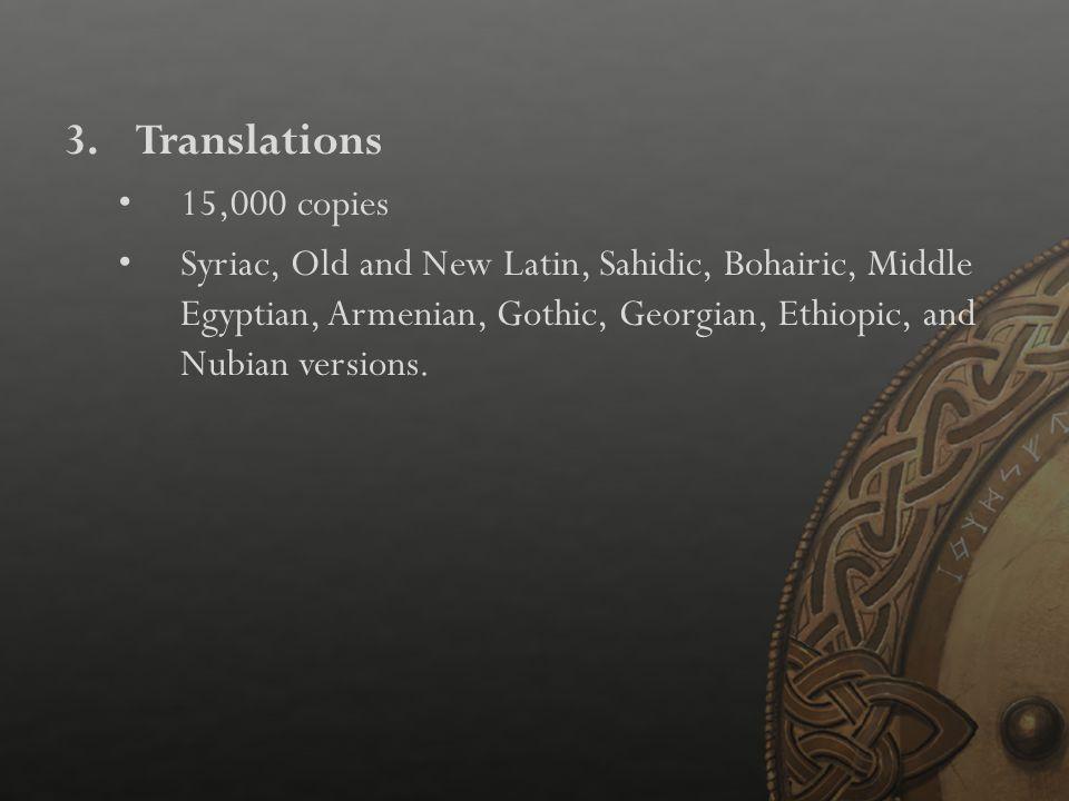 3.Translations 15,000 copies Syriac, Old and New Latin, Sahidic, Bohairic, Middle Egyptian, Armenian, Gothic, Georgian, Ethiopic, and Nubian versions.