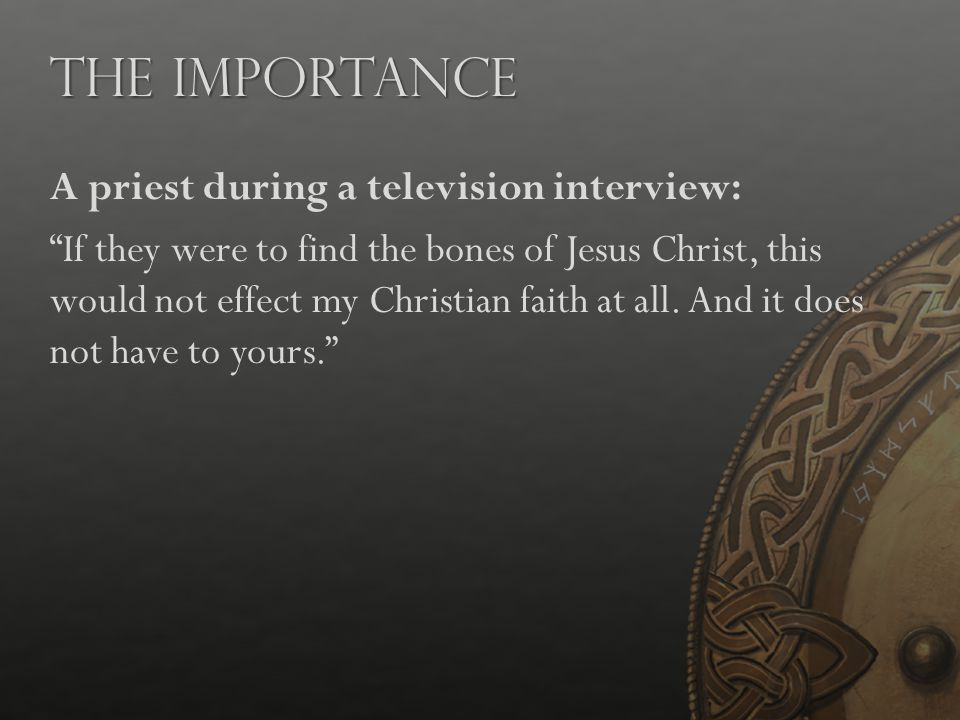 """The Importance A priest during a television interview: """"If they were to find the bones of Jesus Christ, this would not effect my Christian faith at al"""