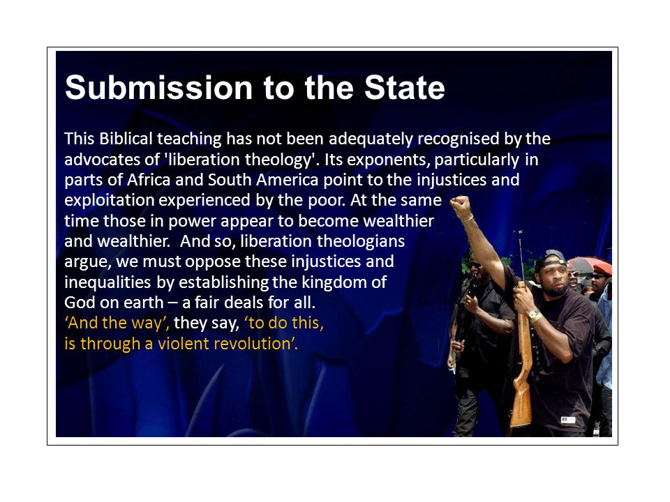 Submission to the State This Biblical teaching has not been adequately recognised by the advocates of liberation theology .