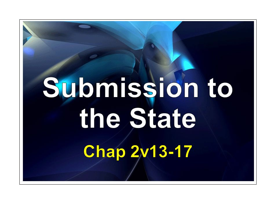 Submission to the State Secondly, we have been given freedom in reference to other men.