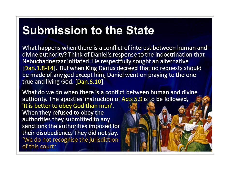 Submission to the State What happens when there is a conflict of interest between human and divine authority.