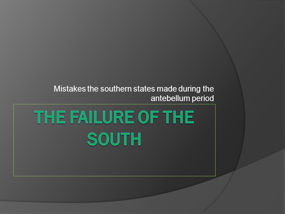 Mistakes the southern states made during the antebellum period