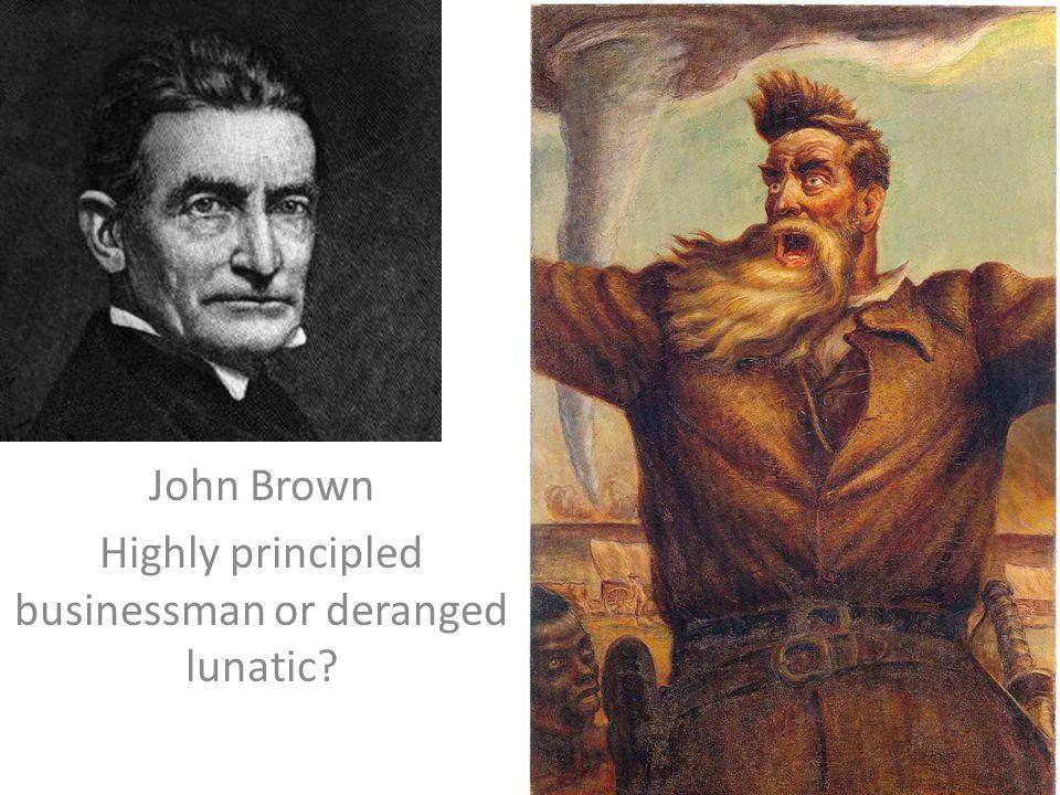 John Brown Highly principled businessman or deranged lunatic