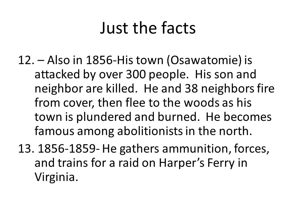 Just the facts 12. – Also in 1856-His town (Osawatomie) is attacked by over 300 people.