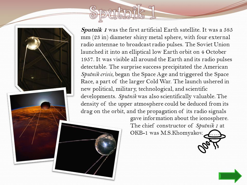 Sputnik 1 was the first artificial Earth satellite.