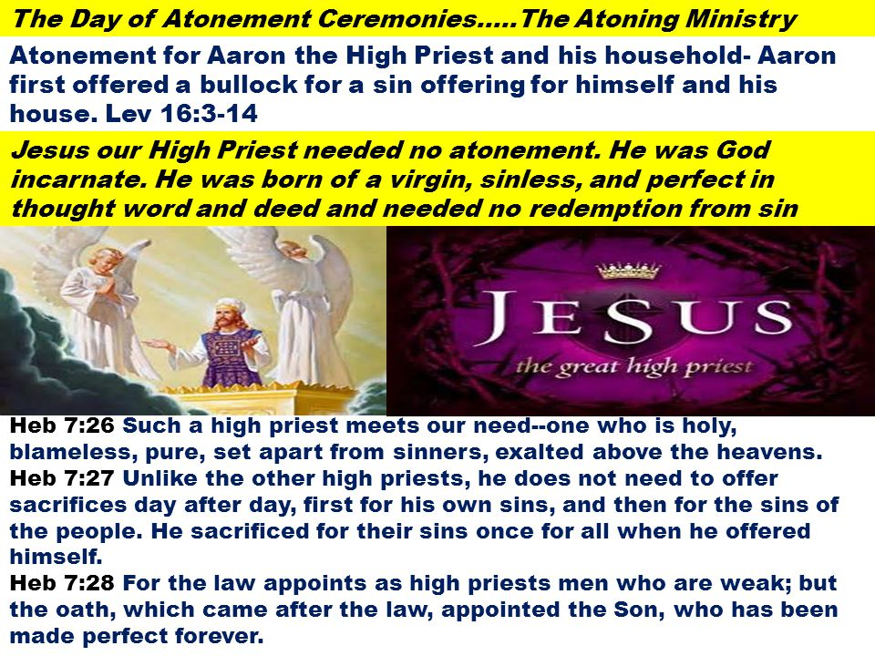 The Day of Atonement Ceremonies…..The Atoning Ministry Atonement for Aaron the High Priest and his household- Aaron first offered a bullock for a sin