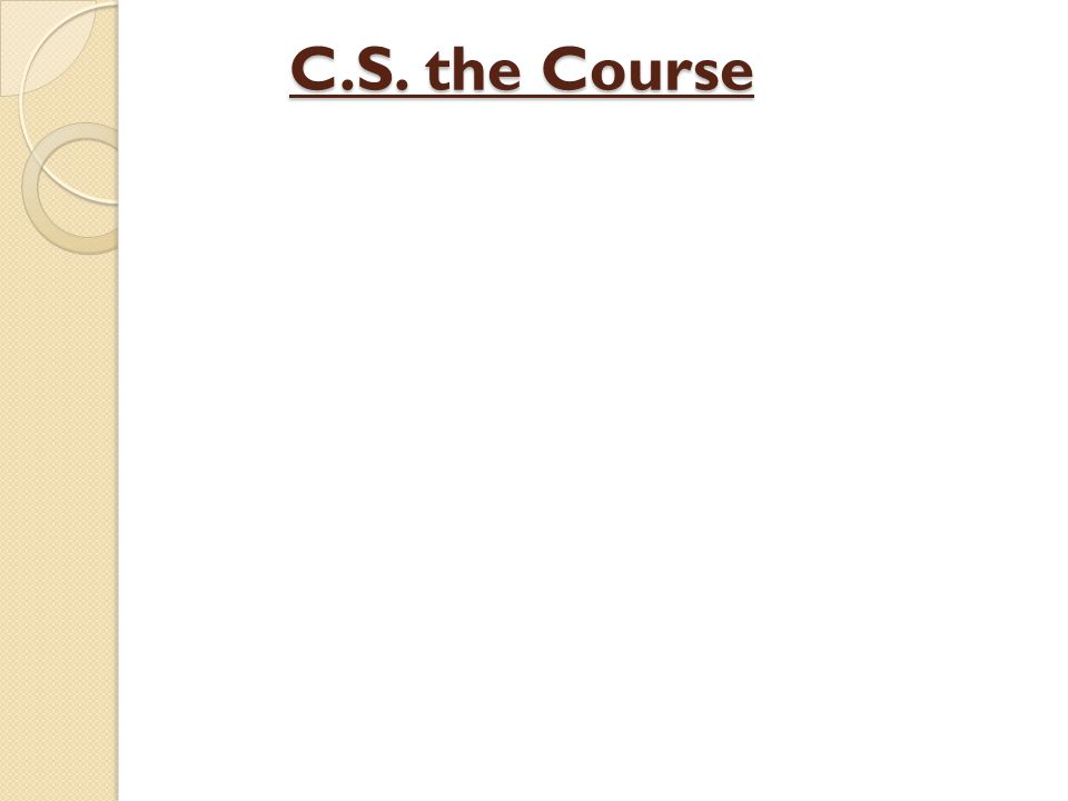 C.S. the Course