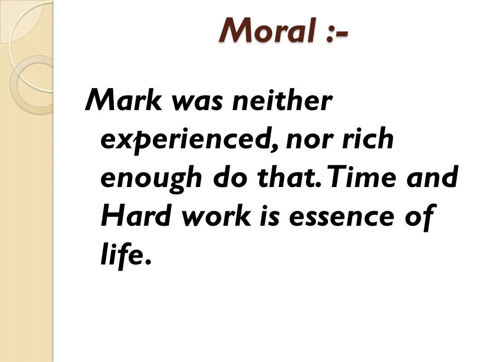 Moral :- Moral :- Mark was neither experienced, nor rich enough do that.