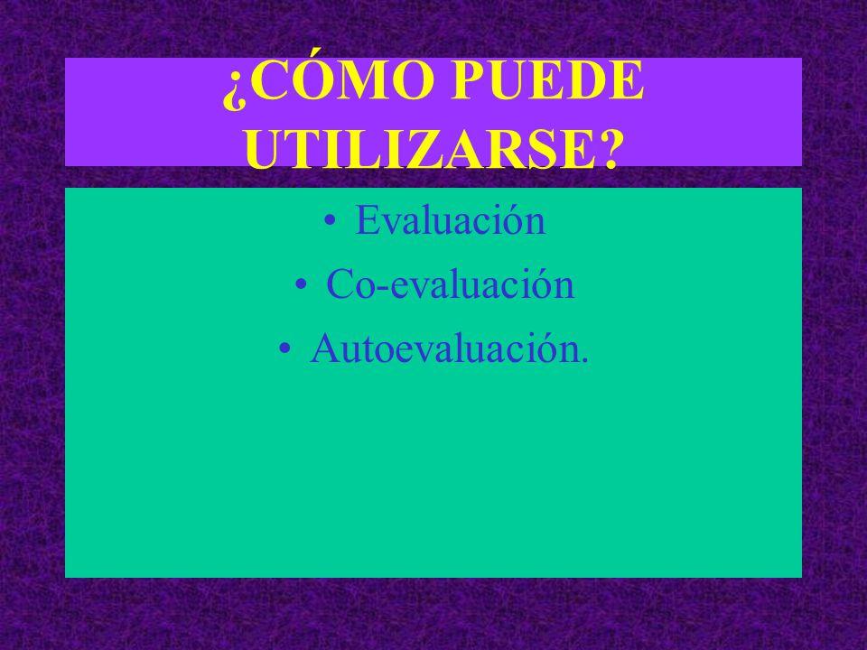 ¿CÓMO PUEDE UTILIZARSE Evaluación Co-evaluación Autoevaluación.