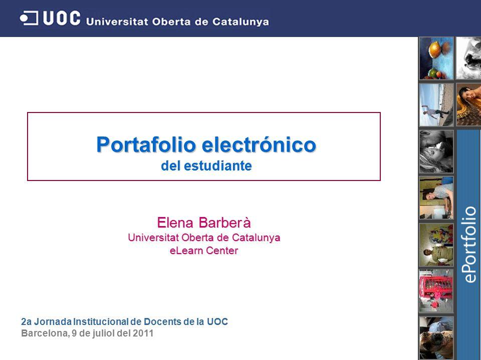 Portafolio electr Portafolio electrónico del estudiante Elena Barber à à Universitat Oberta de Catalunya eLearn Center 2a Jornada Institucional de Docents de la UOC Barcelona, 9 de juliol del 2011