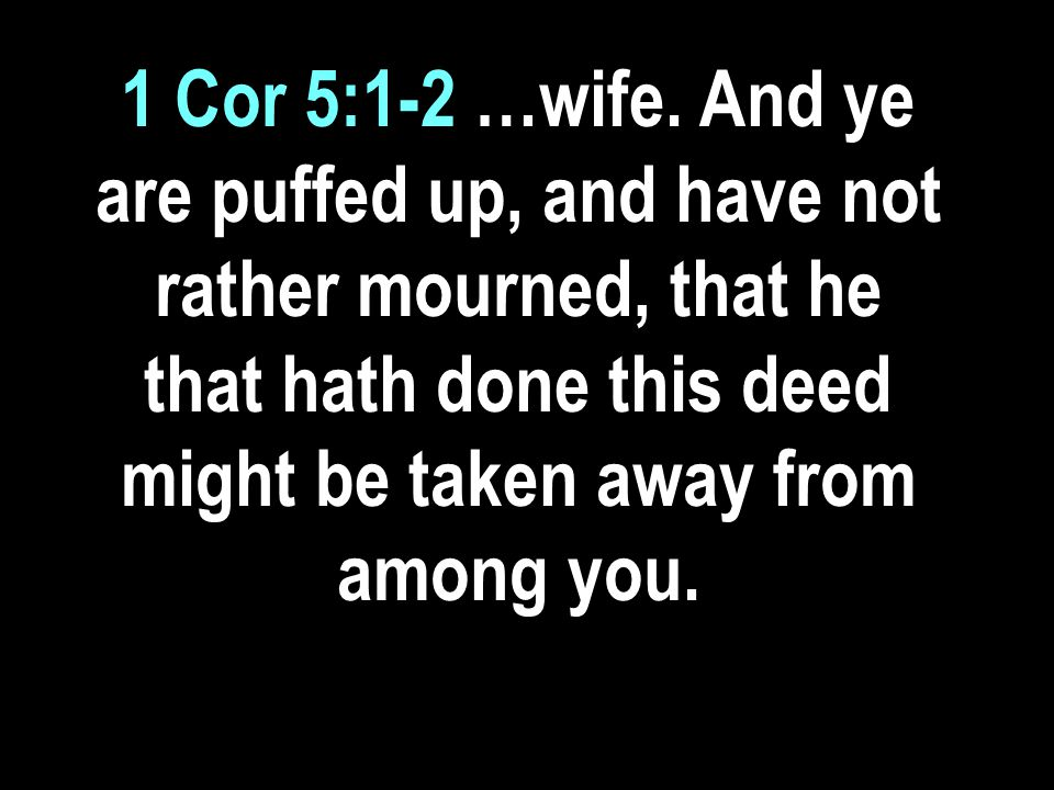 1 Cor 5:1-2 …wife.