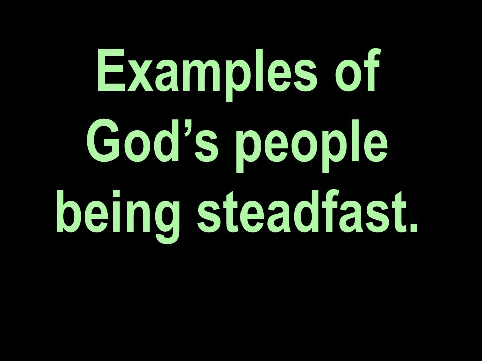 Examples of God's people being steadfast.