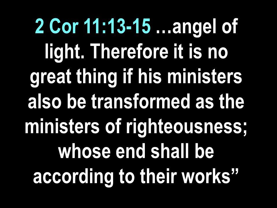 2 Cor 11:13-15 …angel of light.