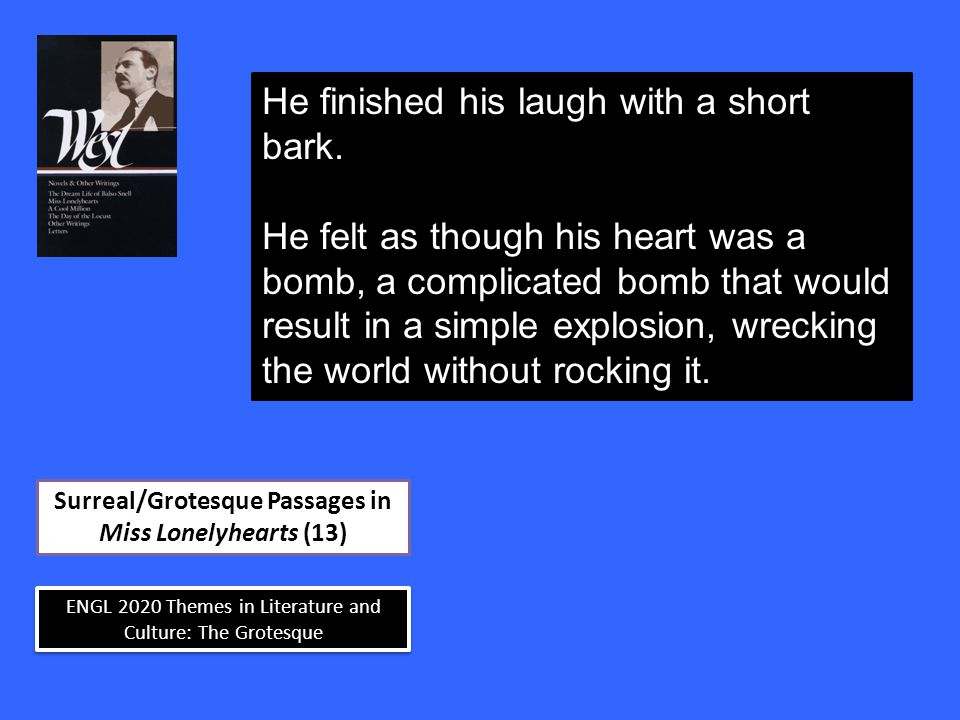 ENGL 2020 Themes in Literature and Culture: The Grotesque Surreal/Grotesque Passages in Miss Lonelyhearts (13) He finished his laugh with a short bark.