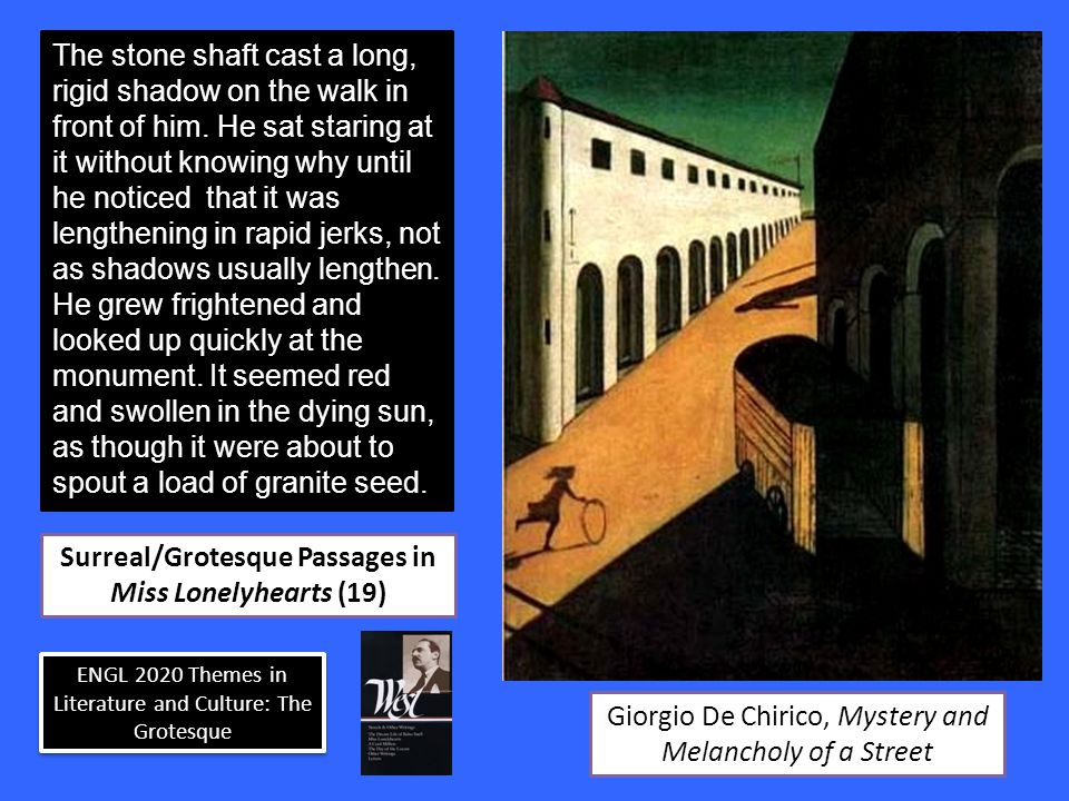 ENGL 2020 Themes in Literature and Culture: The Grotesque Surreal/Grotesque Passages in Miss Lonelyhearts (19) The stone shaft cast a long, rigid shad