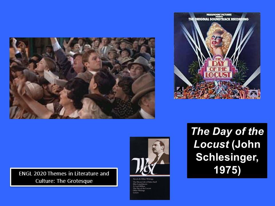 ENGL 2020 Themes in Literature and Culture: The Grotesque The Day of the Locust (John Schlesinger, 1975)