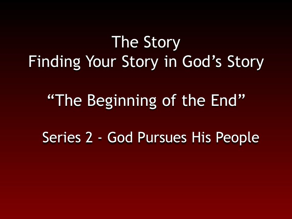 The Story Finding Your Story in God's Story The Beginning of the End Series 2 - God Pursues His People