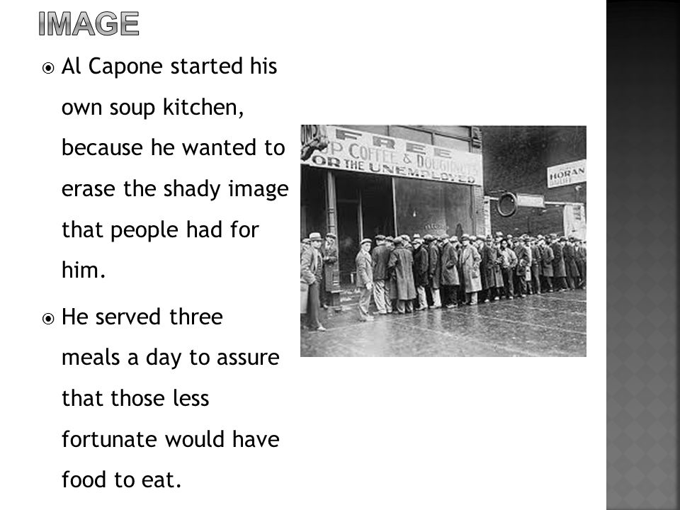  Al Capone started his own soup kitchen, because he wanted to erase the shady image that people had for him.