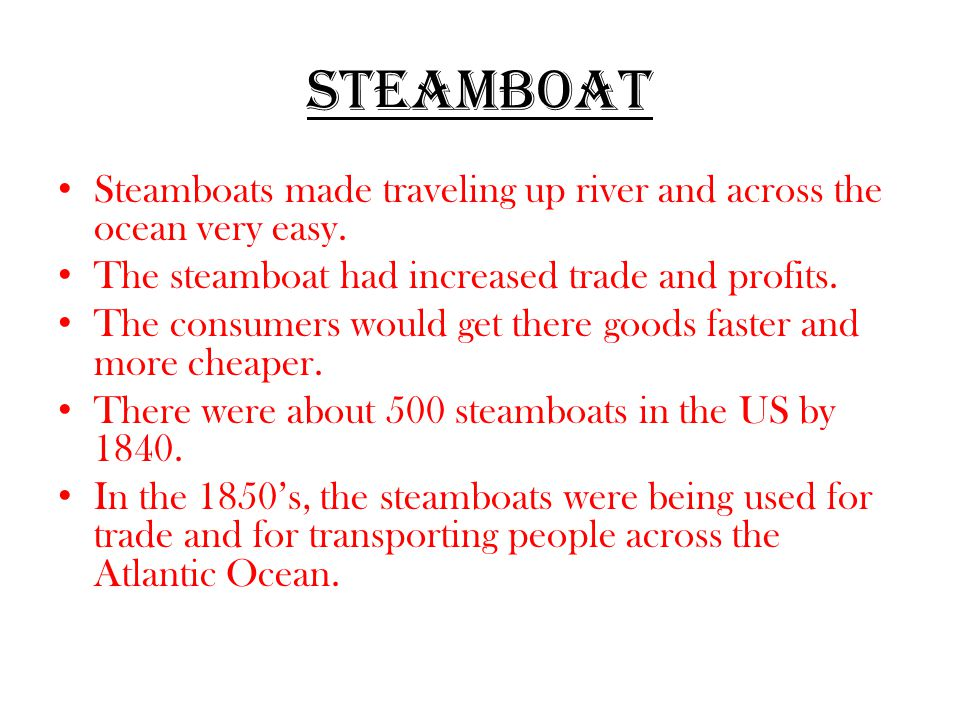 Steamboat Steamboats made traveling up river and across the ocean very easy.