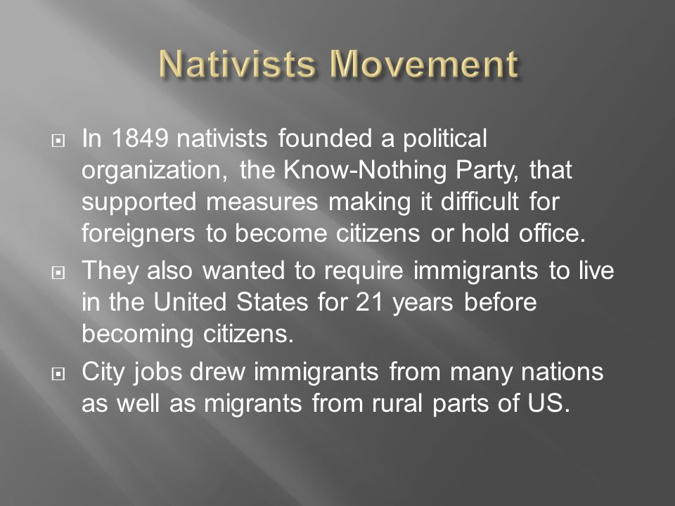  In 1849 nativists founded a political organization, the Know-Nothing Party, that supported measures making it difficult for foreigners to become citizens or hold office.