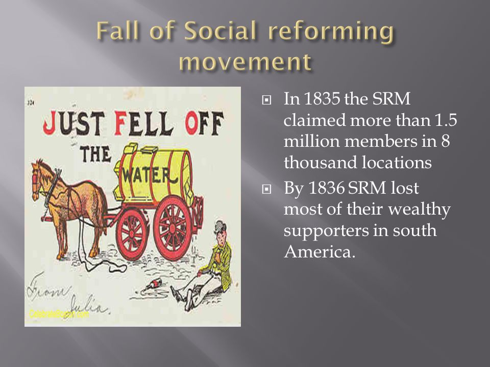  In 1835 the SRM claimed more than 1.5 million members in 8 thousand locations  By 1836 SRM lost most of their wealthy supporters in south America.