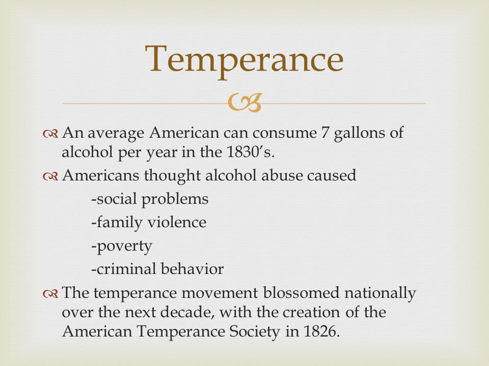   An average American can consume 7 gallons of alcohol per year in the 1830's.