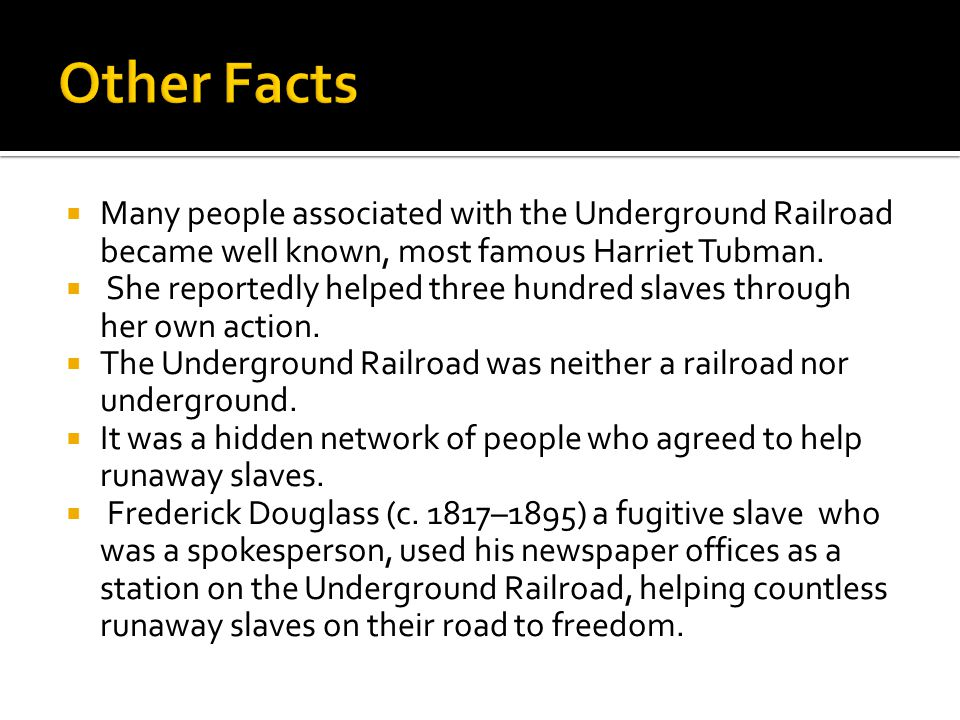  Many people associated with the Underground Railroad became well known, most famous Harriet Tubman.