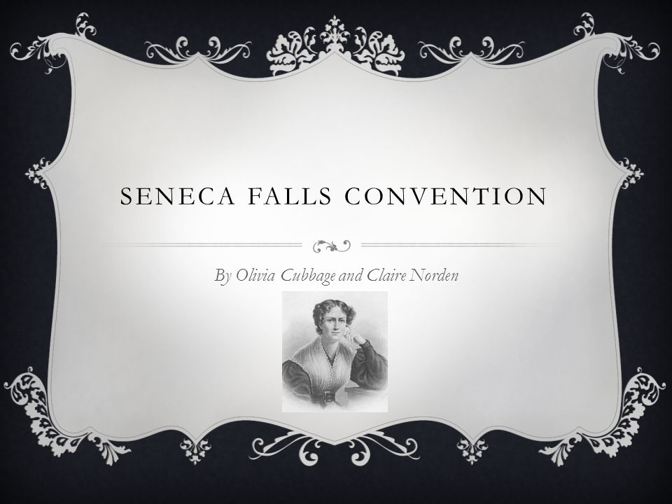 SENECA FALLS CONVENTION By Olivia Cubbage and Claire Norden