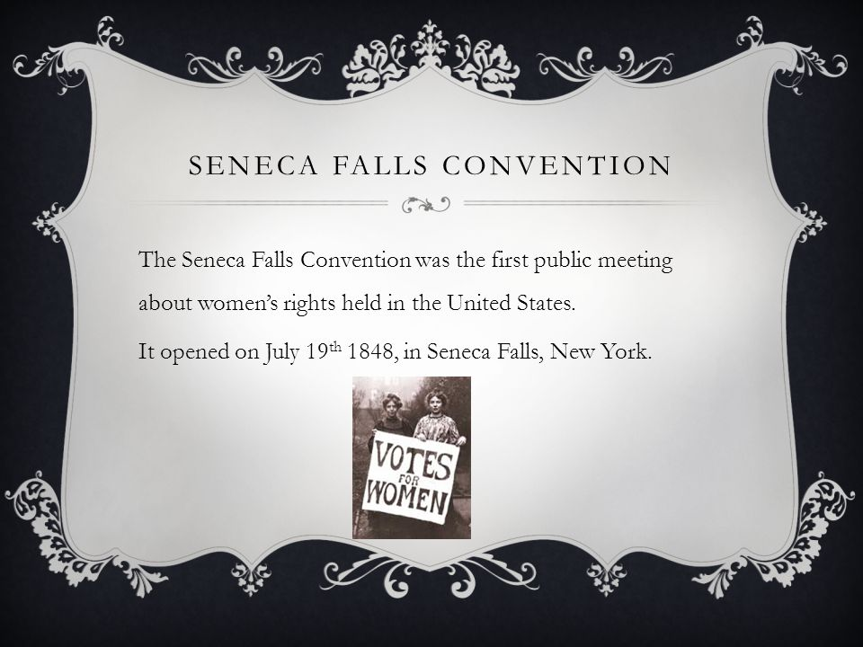 SENECA FALLS CONVENTION The Seneca Falls Convention was the first public meeting about women's rights held in the United States.