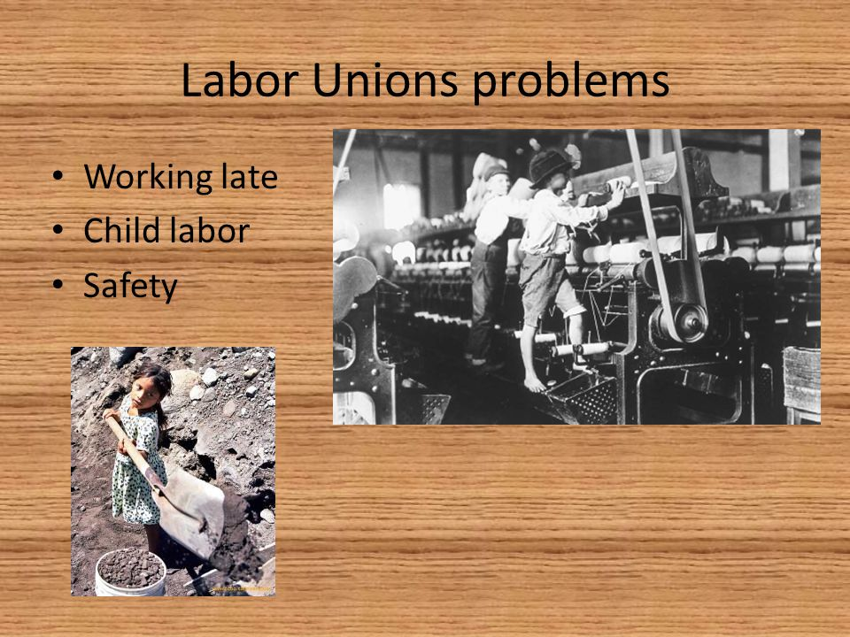 Labor Unions problems Working late Child labor Safety