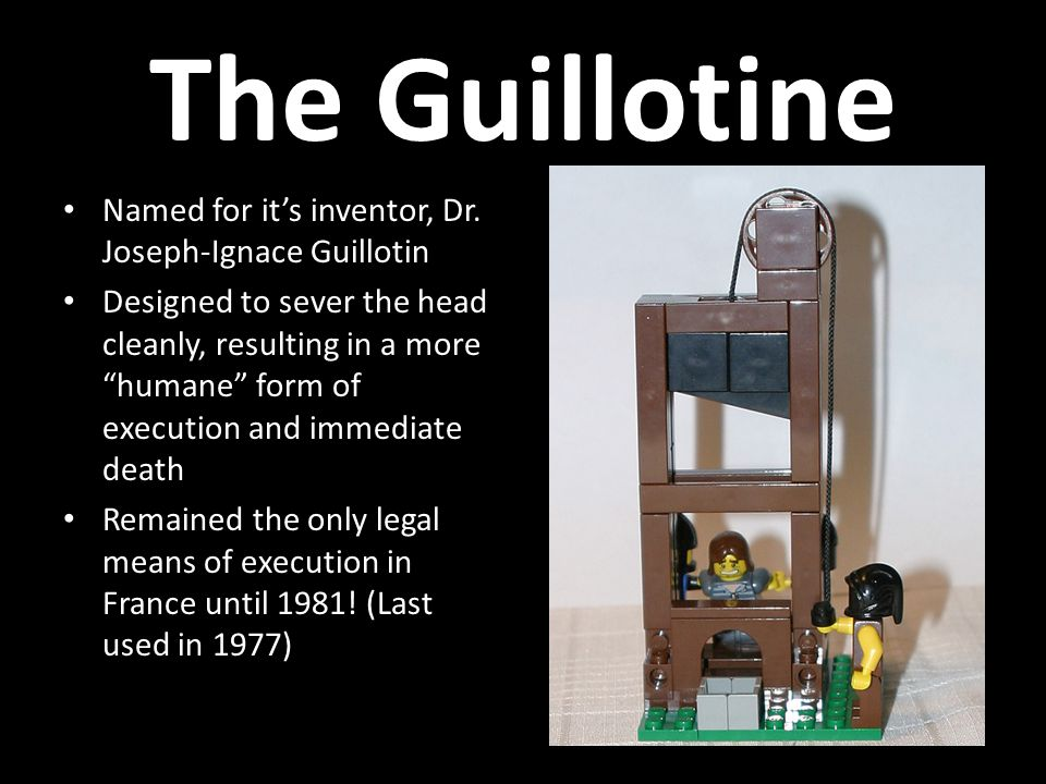The Guillotine Named for it's inventor, Dr.