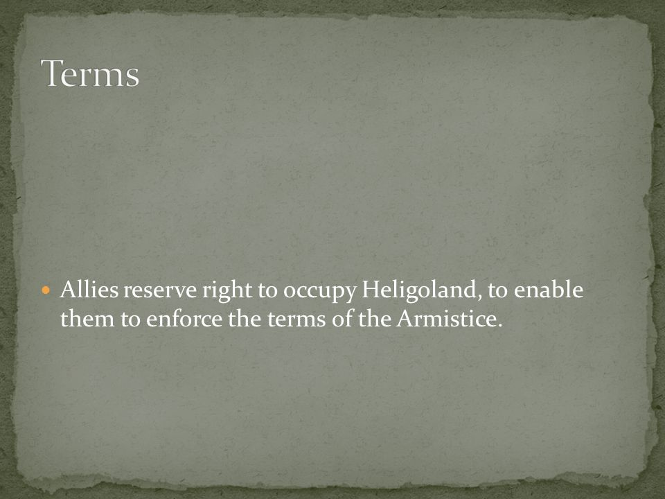 Allies reserve right to occupy Heligoland, to enable them to enforce the terms of the Armistice.