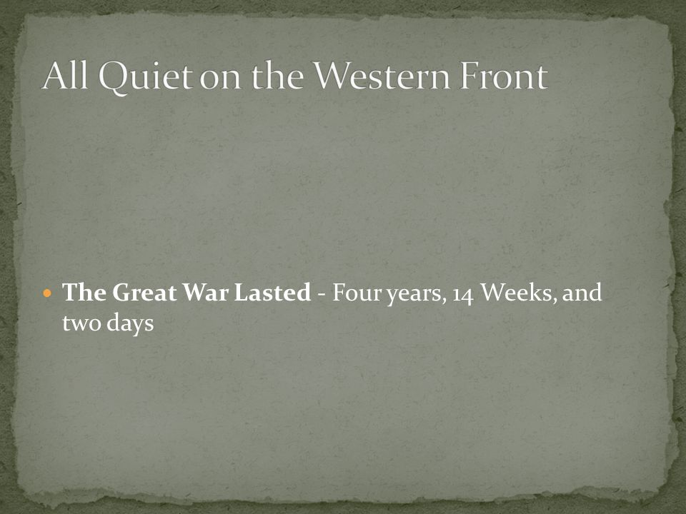 The Great War Lasted - Four years, 14 Weeks, and two days