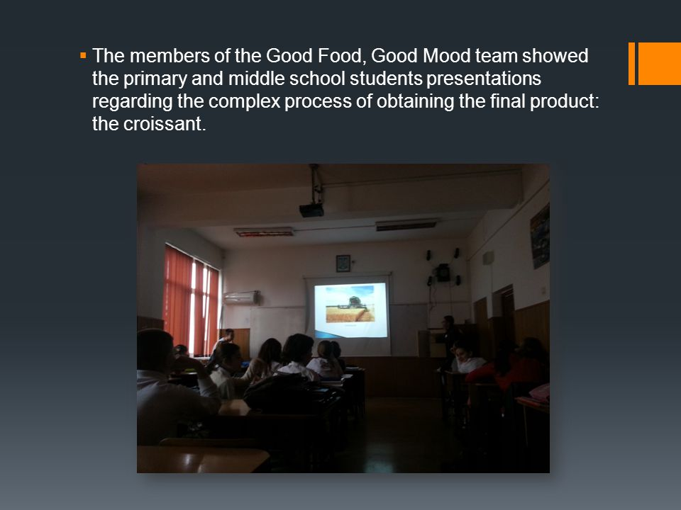  The members of the Good Food, Good Mood team showed the primary and middle school students presentations regarding the complex process of obtaining the final product: the croissant.