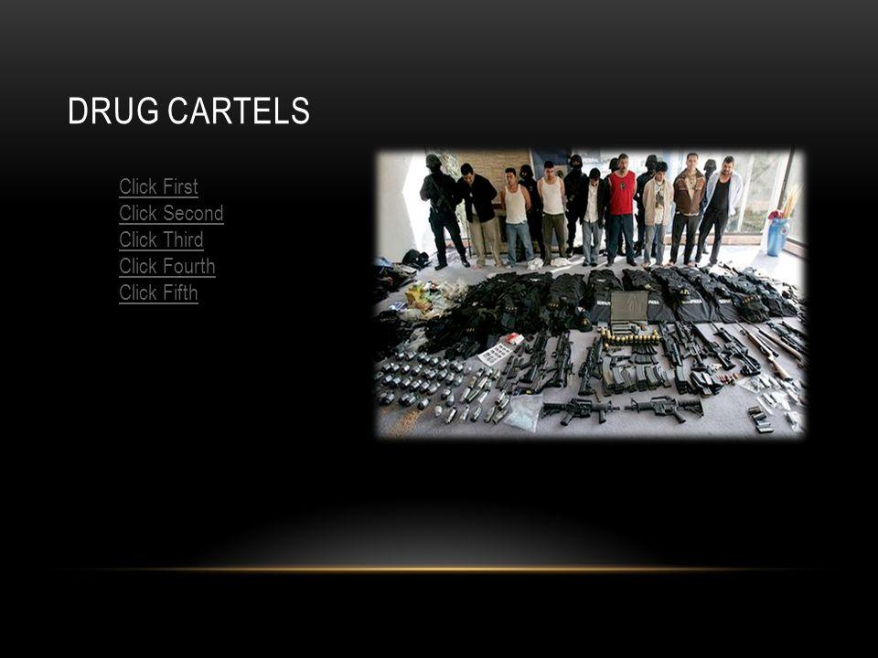 DRUG CARTELS Click First Click Second Click Third Click Fourth Click Fifth