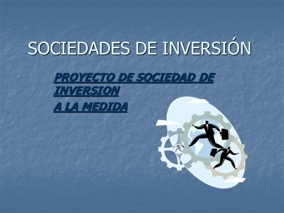 SOCIEDADES DE INVERSIÓN PROYECTO DE SOCIEDAD DE INVERSION A LA MEDIDA