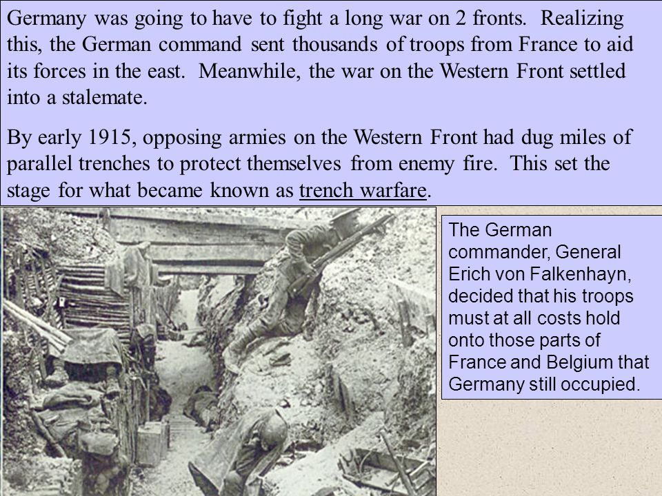 Germany was going to have to fight a long war on 2 fronts. Realizing this, the German command sent thousands of troops from France to aid its forces i
