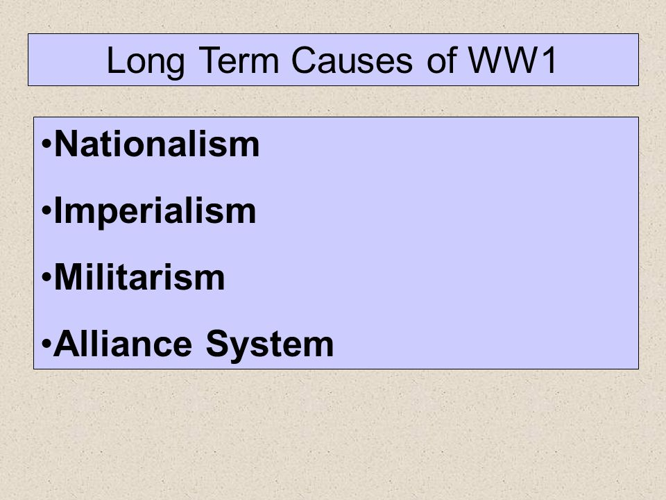 Long Term Causes of WW1 Nationalism Imperialism Militarism Alliance System