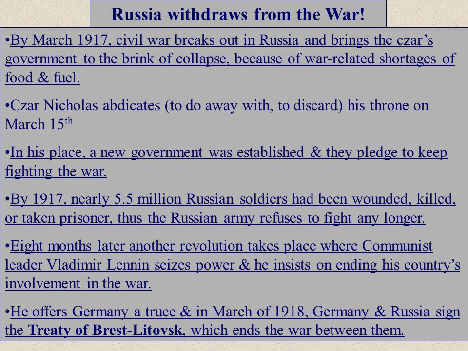 Russia withdraws from the War! By March 1917, civil war breaks out in Russia and brings the czar's government to the brink of collapse, because of war