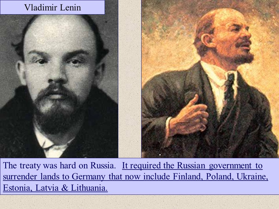Vladimir Lenin The treaty was hard on Russia. It required the Russian government to surrender lands to Germany that now include Finland, Poland, Ukrai