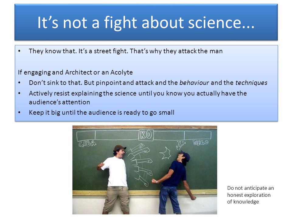 It's not a fight about science... They know that.