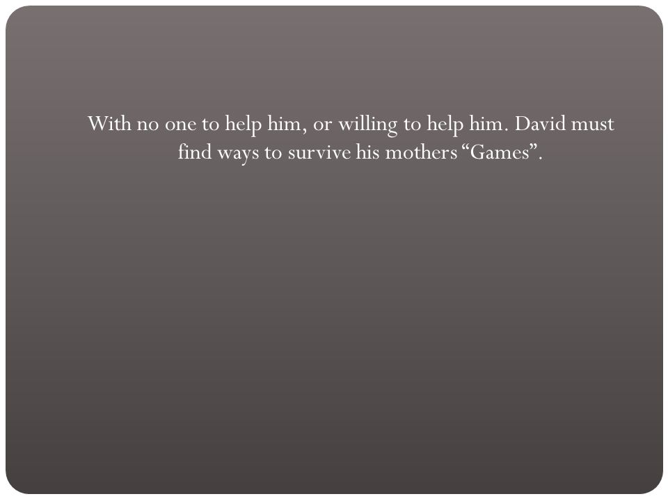 David try's to get free by running away. But his plans never work, and gets beaten harder.