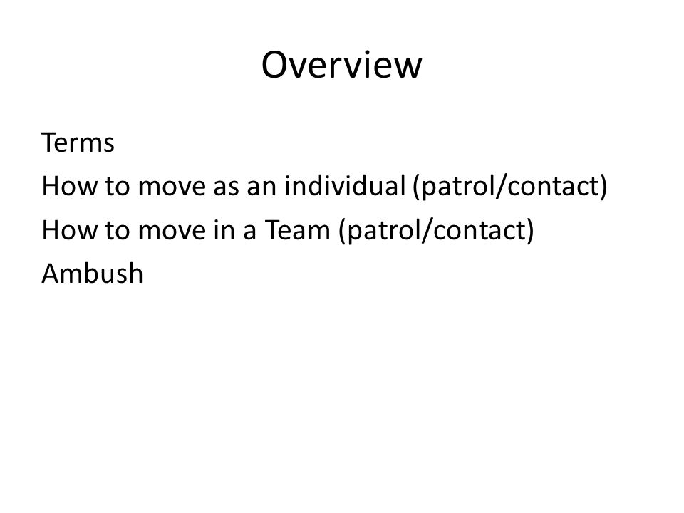 Overview Terms How to move as an individual (patrol/contact) How to move in a Team (patrol/contact) Ambush