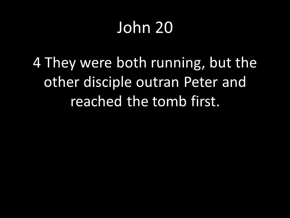 John 20 4 They were both running, but the other disciple outran Peter and reached the tomb first.