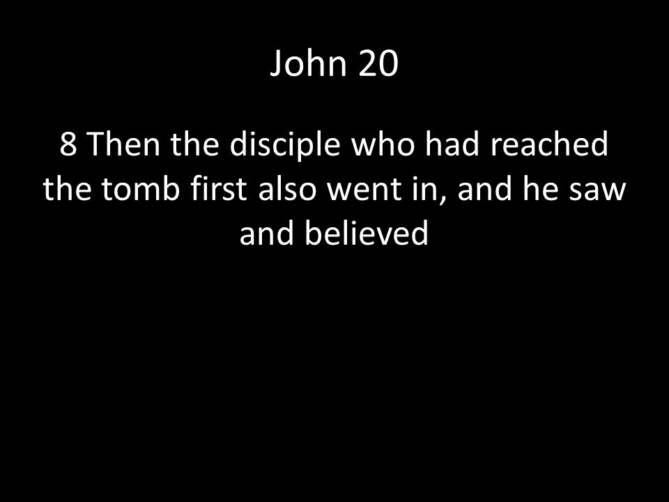 John 20 8 Then the disciple who had reached the tomb first also went in, and he saw and believed