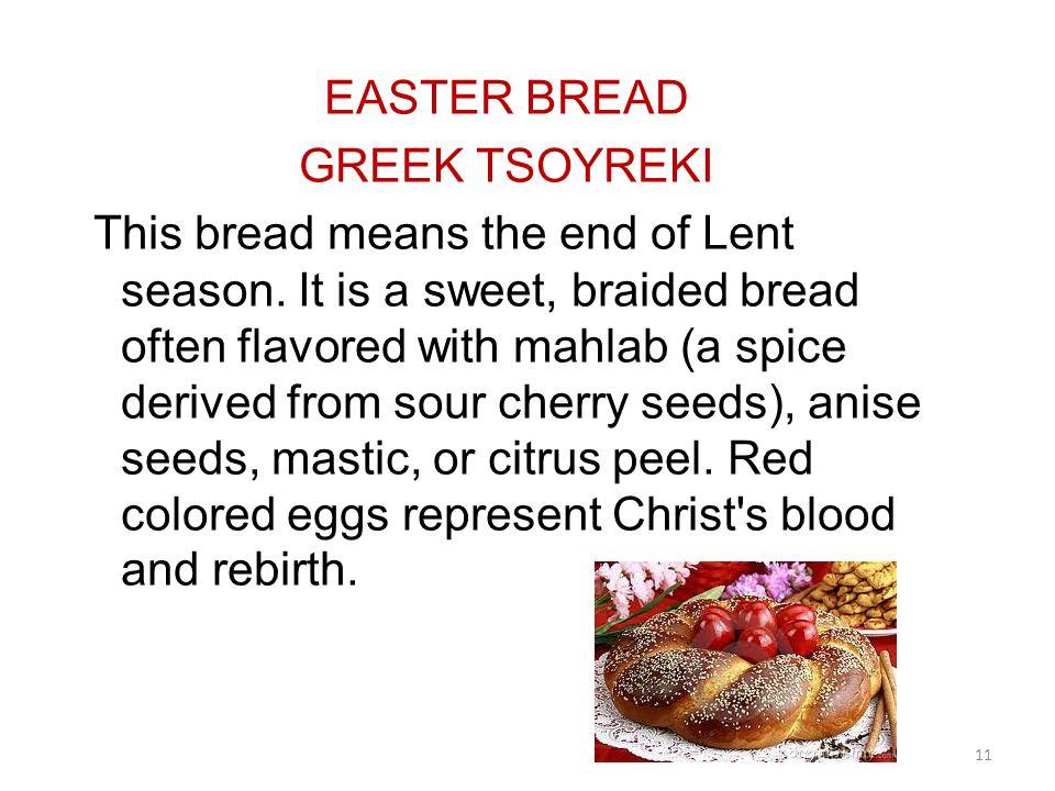 EASTER BREAD GREEK TSOYREKI This bread means the end of Lent season.