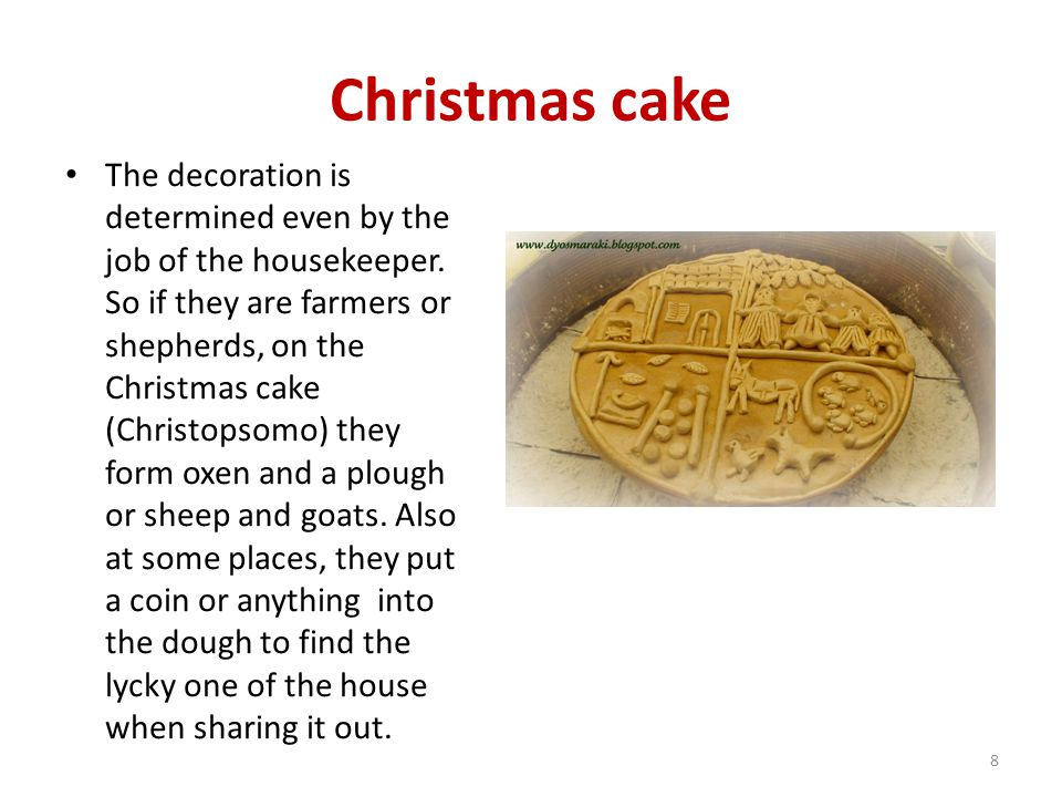 Christmas cake The decoration is determined even by the job of the housekeeper. So if they are farmers or shepherds, on the Christmas cake (Christopso