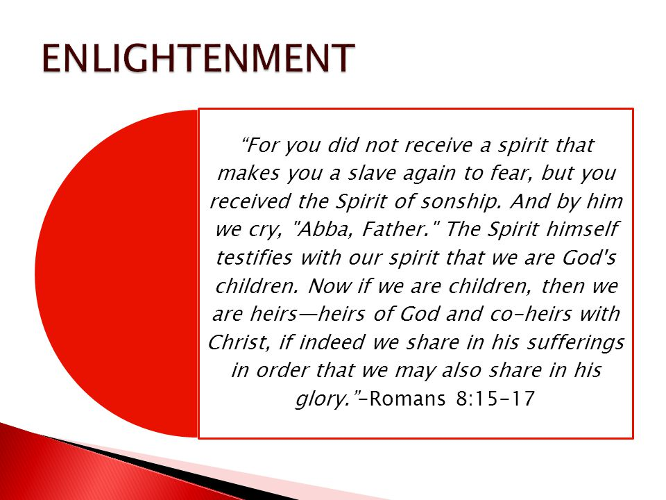 For you did not receive a spirit that makes you a slave again to fear, but you received the Spirit of sonship.